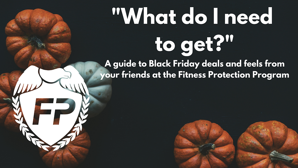 What do I need to get? A guide to Black Friday deals and feels from FPP