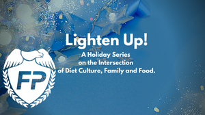 Lighten Up: A Holiday Series on the Intersection of Diet Culture, Family and Food