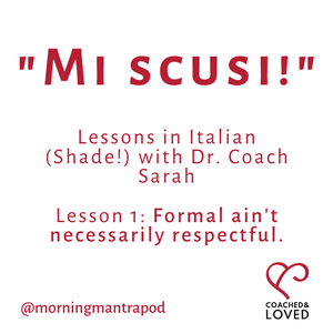 mi scusi, lessons in Italian shade with Dr. Coach Sarah, formal ain't necessarily respectful