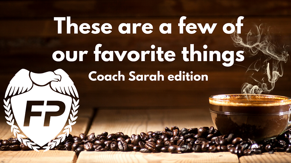A few of our favorite things, coach sarah, coffee