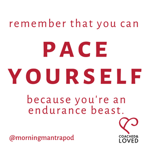 Remember that you can pace yourself, because you're an endurance beast