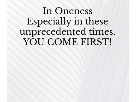 In Oneness - YOU COME FIRST!