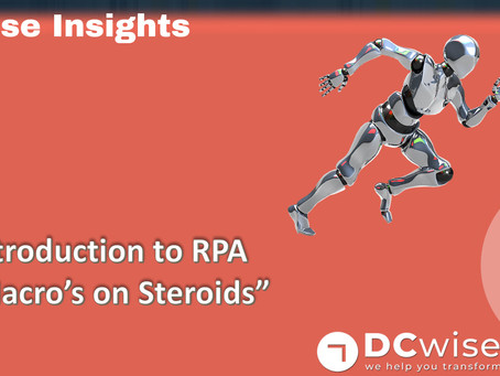 "DCwise Insights - An Introduction to RPA or ""Macro's on Steroids"""