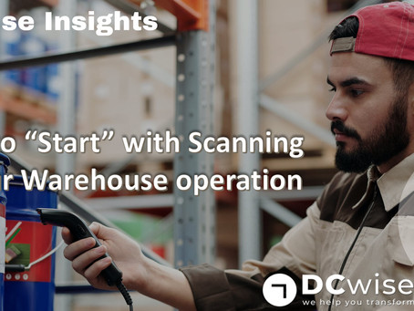 "DCwise Insights – How to ""Start"" with Scanning in your Warehouse Operation"