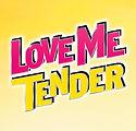LOVE ME TENDER.jpg