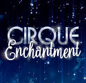 CIRQUE ENCHANTMENT.jpg