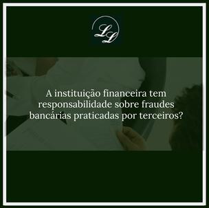 OS BANCOS TEM RESPONSABILIDADE SOBRE FRAUDES BANCÁRIAS?