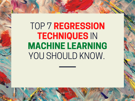 Top 7 regression techniques in machine learning you should know.