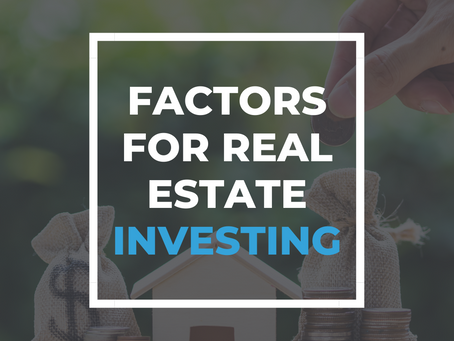 Factors for Real Estate Investing