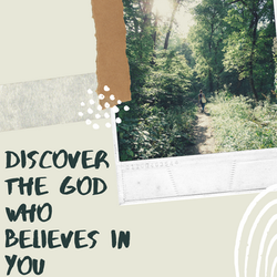 Discover the God who believes in you