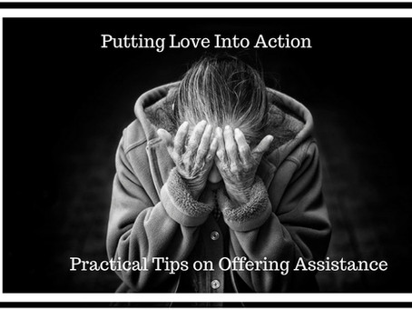 Putting Love Into Action - Practical Tips on Offering Assistance
