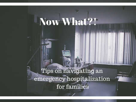 Now What?! Tips on Navigating an Emergency Hospitalization for Families