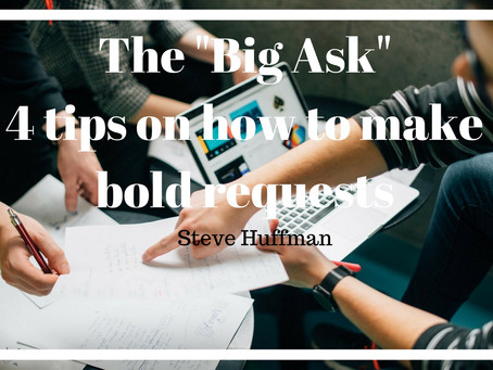 "The ""Big Ask"" - Tips on making bold requests"