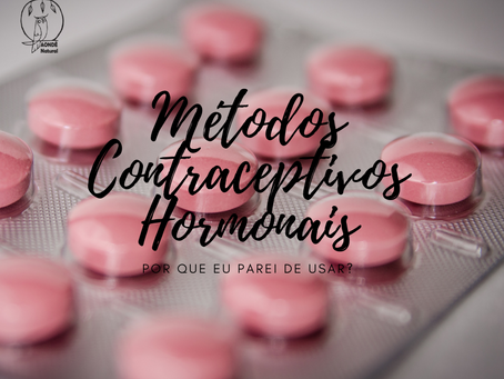 Por que eu parei de usar Métodos Contraceptivos Hormonais?