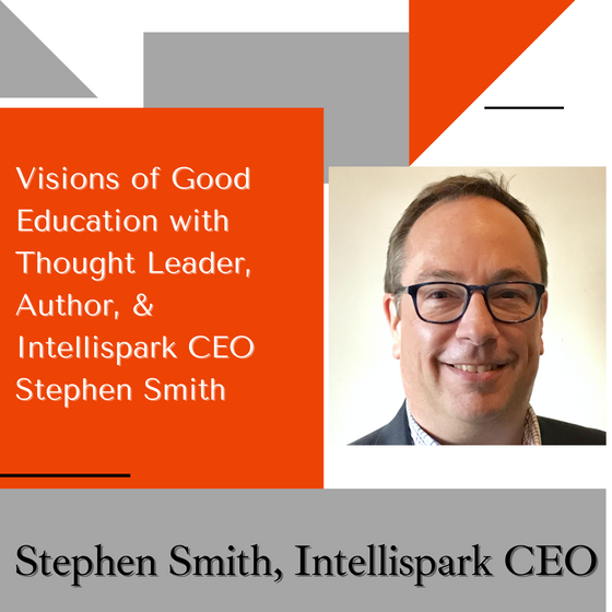 Visions of Good Education: Stephen Smith