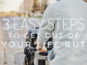 3 Easy Steps to Get out of Your Life Rut