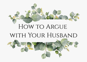 How to Argue with Your Husband