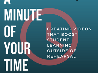 A Minute of Your Time:  Creating videos that boost student learning outside of rehearsal