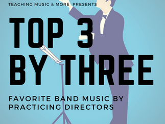 Top 3 by Three - Favorite Band Pieces by Practicing Directors