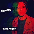 """YANCEY NEW ALBUM """"LATE NIGHT"""" ON PRE-SALE JUNE 4TH (OFFICIAL ALBUM RELEASES JUNE 11TH)"""