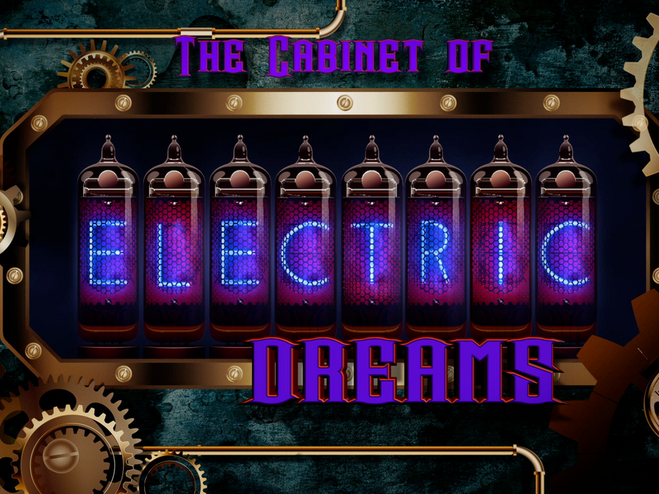 The Cabinet of Electric Dreams