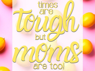Times Are Tough But Moms Are Too!