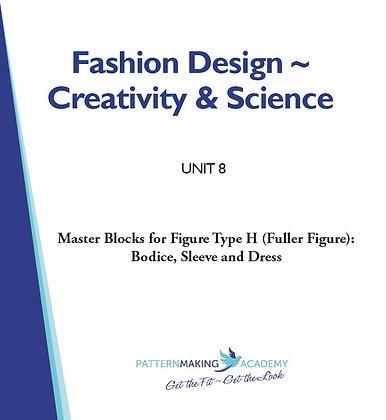 Unit 8 - Master Blocks for Figure Type H (Fuller Figure): Bodice, Sleeve & Dress