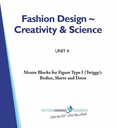 Unit 4 - Master Blocks for Figure Type I (Twiggy): Bodice, Sleeve & Dress