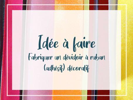 Idée à faire - Fabriquer un dévidoir à rubans (adhésifs)