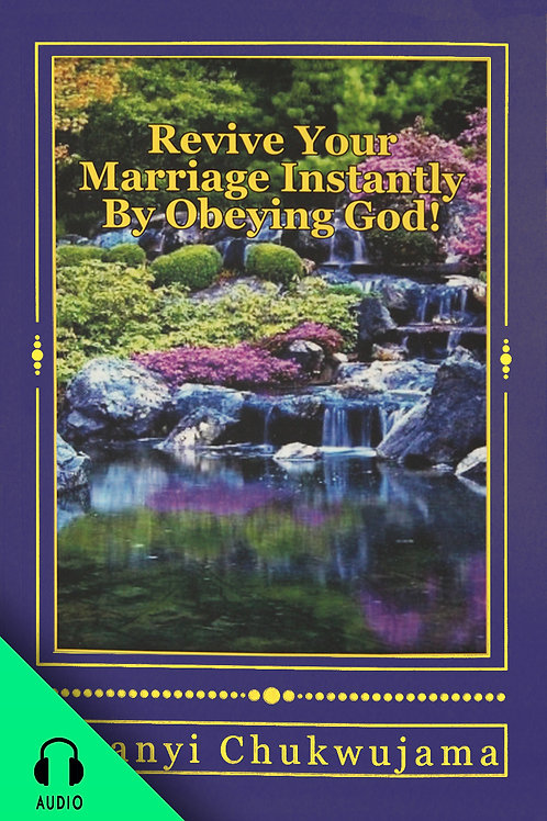 Revive Your Marriage Instantly By Obeying God (AUDIO BOOK)