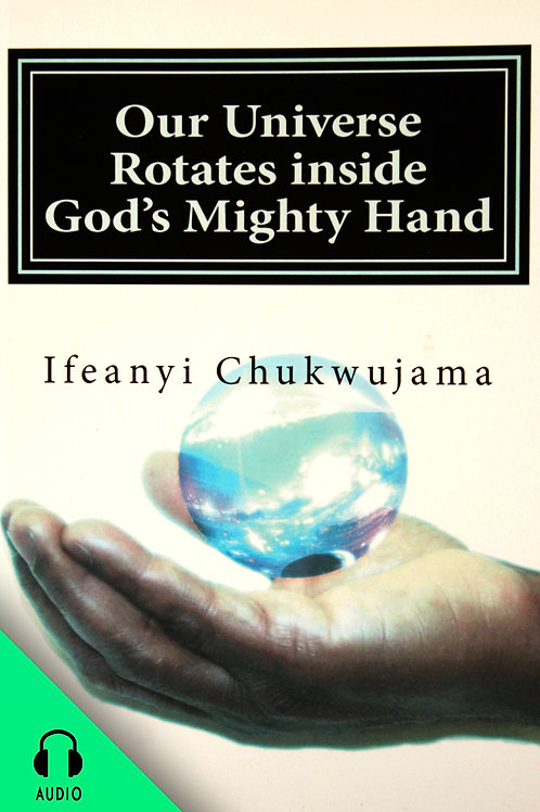 Our Universe Rotates Inside God's Mighty Hand! (AUDIO BOOK))