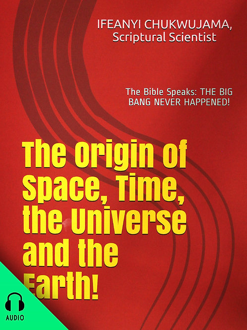 THE ORIGIN OF SPACE, TIME, THE EARTH AND THE UNIVERSE! (AUDIO BOOK)