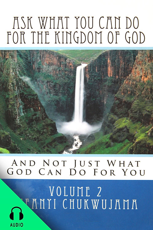 Ask What You Can Do For The Kingdom of God, part 2 (AUDIO BOOK)