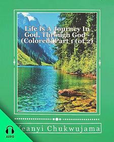 Life Is A Journey In God Through God! Part 1 (AUDIO BOOK)