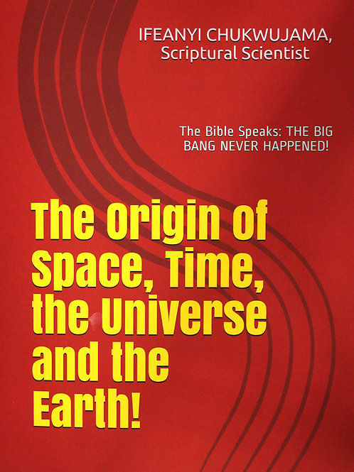 The Origin of Space, Time, the Universe and the Earth