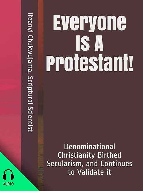 Everyone Is A Protestant! (AUDIO BOOK)