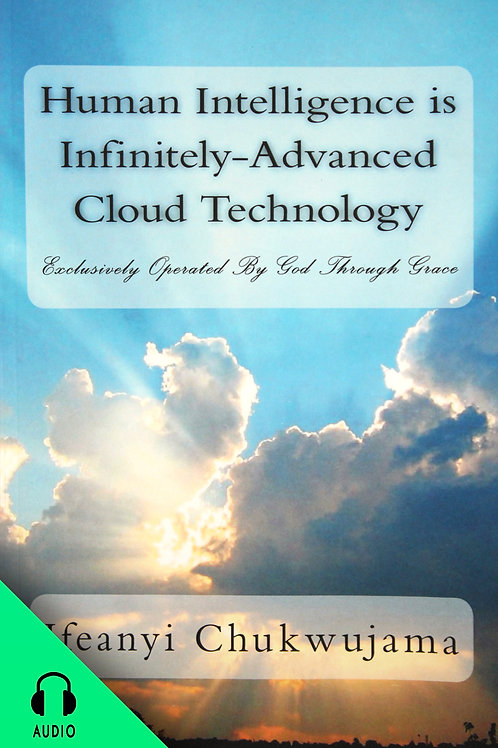 Human Intelligence Is Infinitely Advanced Cloud Technology (AUDIO BOOK)(