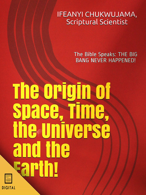 THE ORIGIN OF SPACE, TIME, THE EARTH AND THE UNIVERSE! (DIGITAL VERSION)