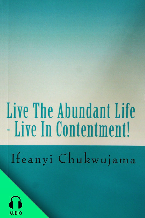 Live the Abundant Life: Live in Contentment! (AUDIO BOOK)