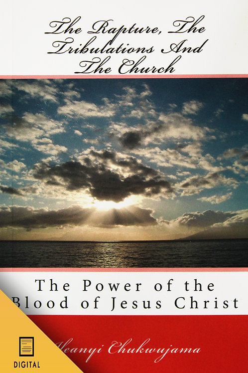 The Rapture, the Tribulations and the Church! (DIGITAL BOOK)