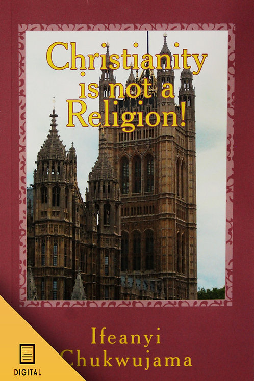 Christianity Is Not A Religion! Christianity Is Life. (DIGITAL BOOK)