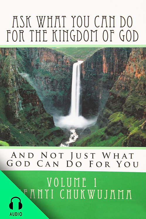 Ask What You Can Do For The Kingdom of God, part 1 (AUDIO BOOK)