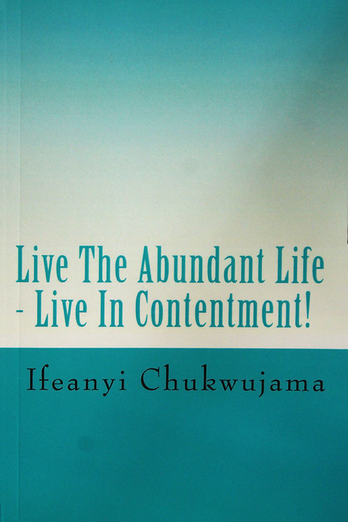 Live the Abundant Life: Live in Contentment!