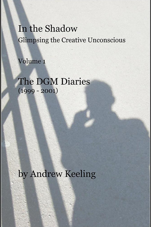 In the Shadow - Glimpsing the Creative Unconscious Volume 1 - The DGM Diaries