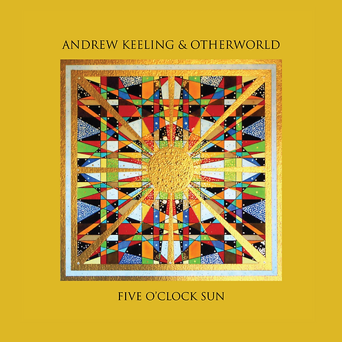 Five o'clock Sun - Andrew Keeling and Otherworld