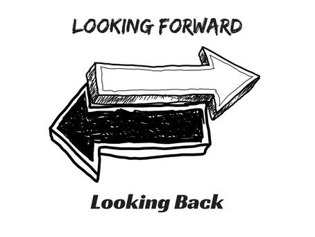 Looking Forward; Looking Back