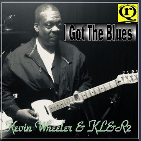 I Got The Blues by Kevin Wheeler and The KL&R2 Band