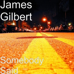 Somebody Said by James Gilbert a.k.a. The KC Rocker