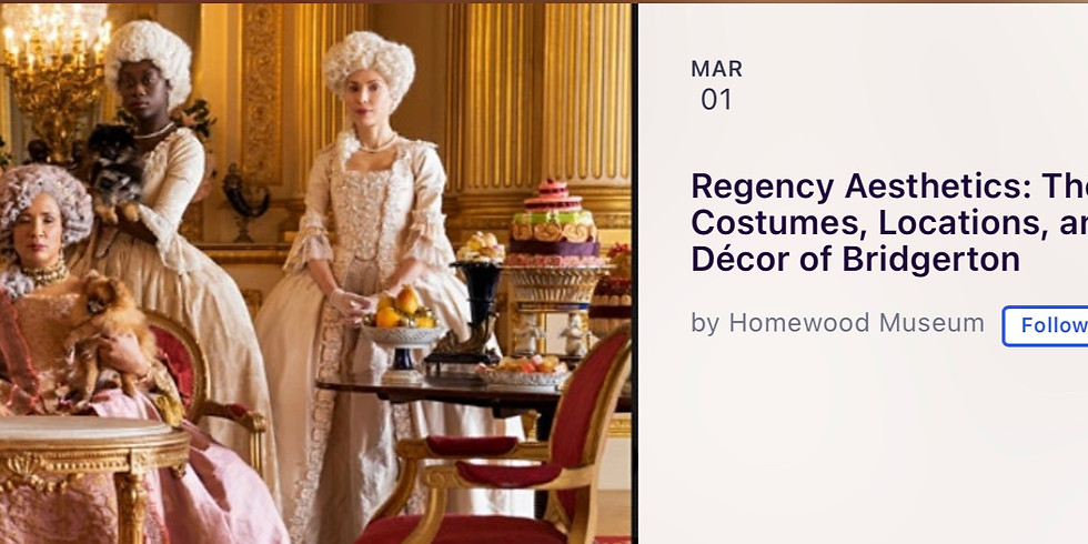 """Viewing of """"Regency Aesthetics: The Costumes, Locations, and Decor of Bridgerton"""" by Homewood Museum"""