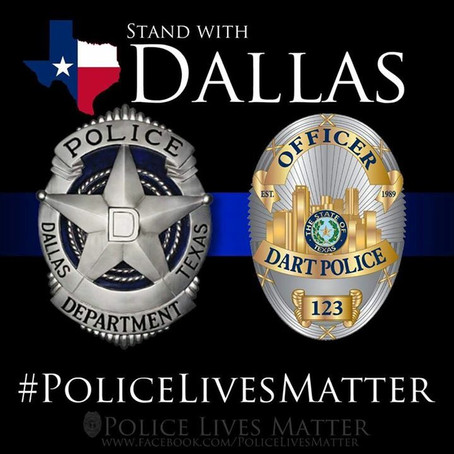 WE STAND WITH DALLAS LAW ENFORCEMENT AND PRAY FOR HEALING AND FOR THE WAR ON POLICE TO COME TO AN EN
